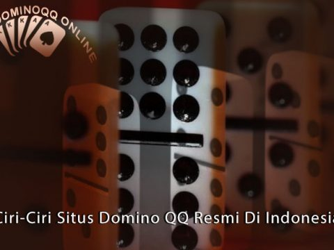 Domino QQ - Ciri-Ciri Situs Domino QQ Resmi Di Indonesia