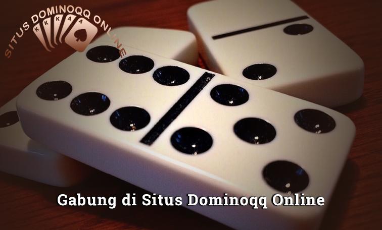 Segera Gabung di Situs Dominoqq online Asli Juga Terpercaya Biar Makin Untung